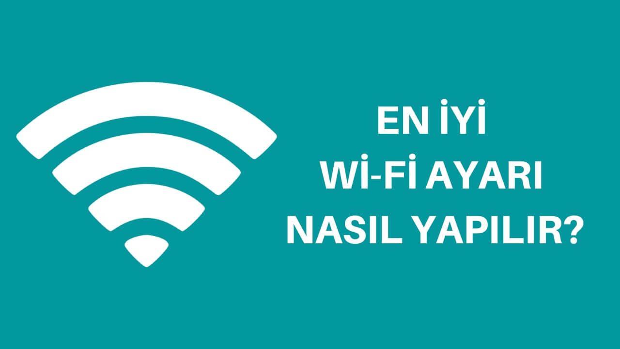 En İyi Wi-Fi Ayarı Nasıl Yapılır? | Daha Hızlı Bağlantı