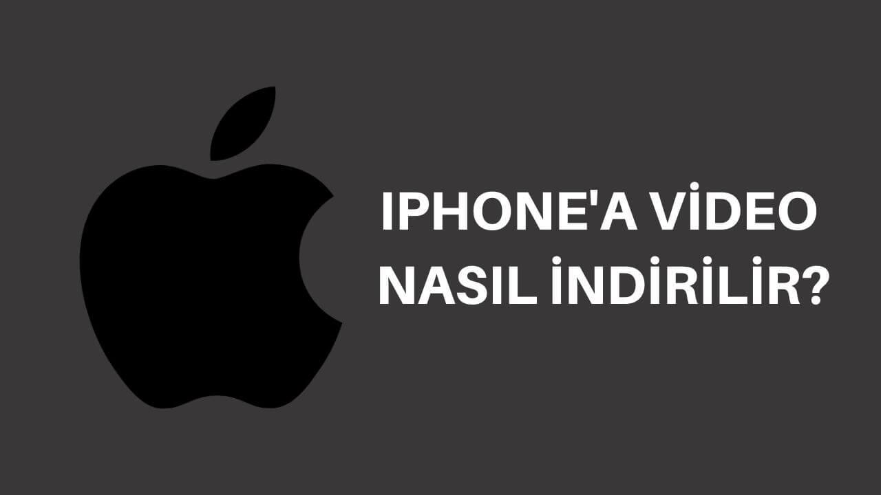 iPhone'a Nasıl Video İndirilir? Video İndirme Yöntemleri