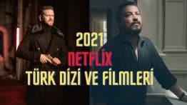 2021 Yılında Yayınlanacak Netflix Türk Dizi ve Filmleri